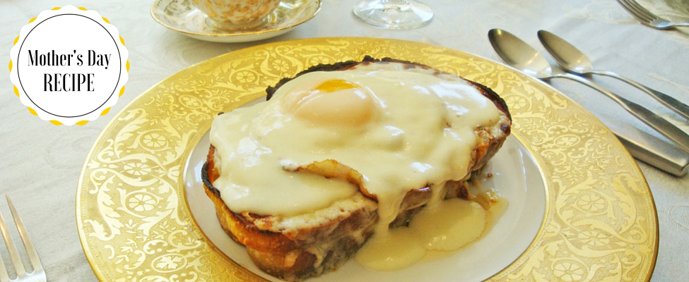Mother's Day Brunch – Croque-Madame in Honor of Mom